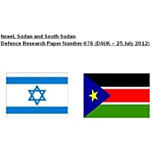 Israel, Sudan and South Sudan (Defence Research Paper Book 676)