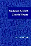 Studies in Scottish Church History, Cheyne, A. C., 0567086445