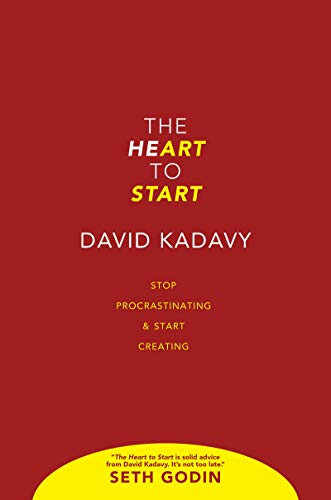 The Heart to Start: Stop Procrastinating amp Start Creating