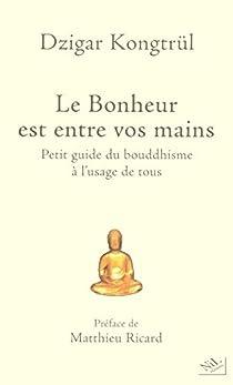 Le Bonheur est entre vos mains : Petit guide du bouddhisme à l'usage de tous par Kongtrül Rinpoché