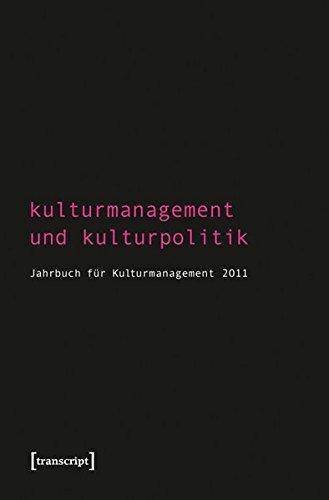 Kulturmanagement und Kulturpolitik: Jahrbuch für Kulturmanagement 2011