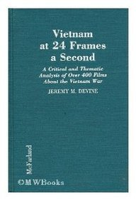Vietnam at 24 Frames a Second: A Critical and Thematic Analysis of over 400 Films About the Vietnam War by Brand: Jefferson, NC : McFarland