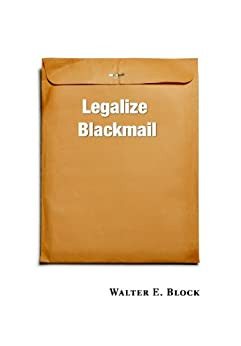 Legalize Blackmail by [Block, Walter]