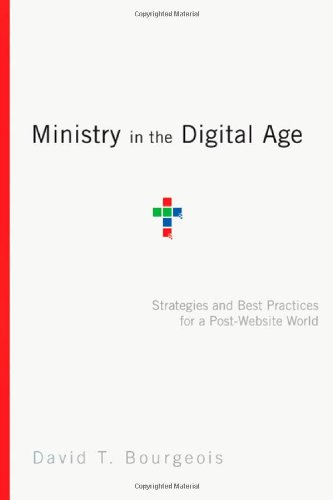 Ministry in the Digital Age: Strategies and Best Practices for a Post-Website World (Best Academic Library Websites)