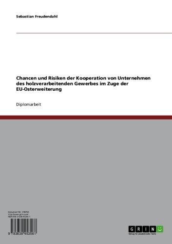 Chancen und Risiken der Kooperation von Unternehmen des holzverarbeitenden Gewerbes im Zuge der EU-Osterweiterung (German Edition)