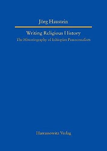 Writing Religious History: The Historiography of Ethiopian Pentecostalism (Studien Zur Aussereuropaischen Christentumsgeschichte (Asien, Afrika, ... World (Asia, Africa, Latin America))