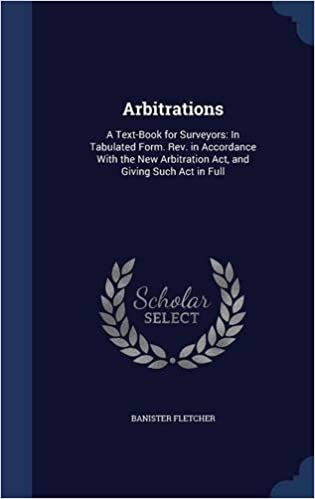 Book Arbitrations: A Text-Book for Surveyors: In Tabulated Form. Rev. in Accordance With the New Arbitration Act, and Giving Such Act in Full