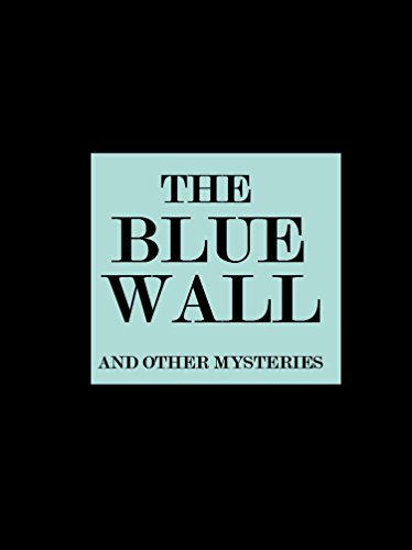 The Blue Wall (And Other Mysteries) (Annotated): A Mystery Anthology (10 Novels)