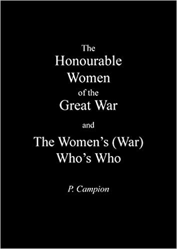 Honourable Women of the Great War & the Women's (War) Who's Who by P Campion (2014-03-12)