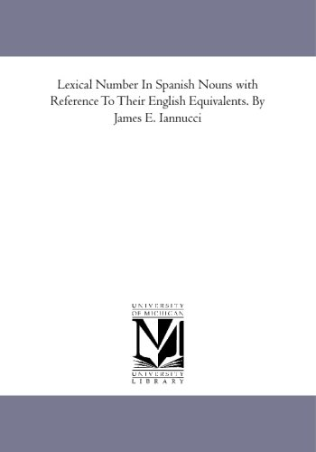 Lexical Number In Spanish Nouns with Reference To Their English Equivalents. By James E. Iannucci PDF