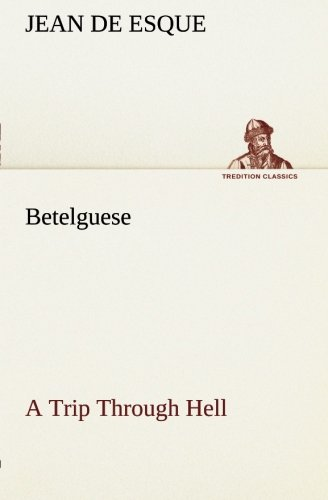 Download Betelguese A Trip Through Hell (TREDITION CLASSICS) pdf epub