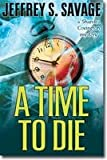A Time to Die, Jeffrey S. Savage, 1598116231
