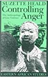 Controlling Anger : The Sociology of Gisu Violence, Heald, Suzette, 0821412159