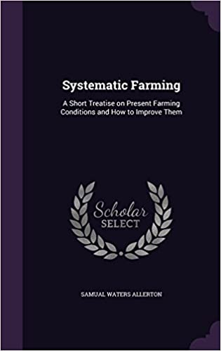 Book Systematic Farming: A Short Treatise on Present Farming Conditions and How to Improve Them