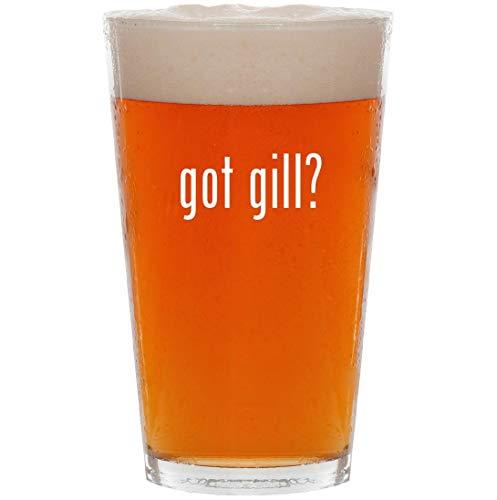 got gill? - 16oz All Purpose Pint Beer Glass