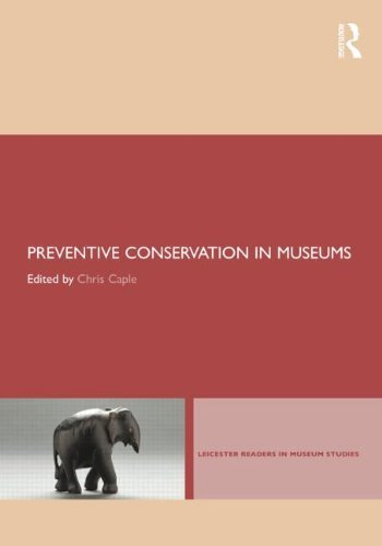 Leicester Readers - Preventive Conservation in Museums (Leicester Readers in Museum Studies)