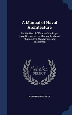 A manual of naval architecture for the use of officers of the Royal Navy, officers of the Mercantile Marine, yachtsmen, shipowners, and shipbuilders 1894 [Hardcover] pdf