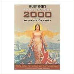 Vogel: Anno Domini 2000 Or, Woman's Destiny