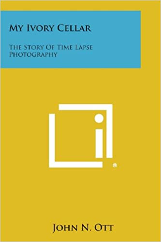 My Ivory Cellar The Story Of Time Lapse Photography John N Ott
