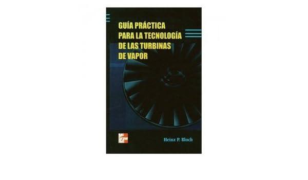 Guia Practica Para La Tecnologia De Las Turbinas De Vapor, Los Compresores, Sistemas Neumaticos. Precio En Dolares: Hienz P. Bloch, 1 TOMO: Amazon.com: ...