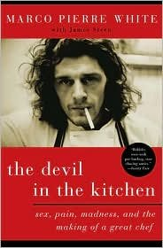 Devil in the Kitchen: Sex, Pain, Madness, and the Making of a Great Chef by Marco Pierre White