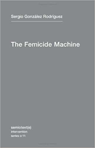 The Femicide Machine (Semiotext(e) / Intervention Series)