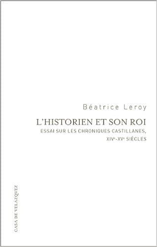 Télécharger en ligne L'historien et son roi : Essai sur les chroniques castillanes, XIVe-XVe siècles epub, pdf