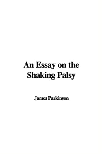 An Essay on the Shaking Palsy: James Parkinson: 9781437806625 ...