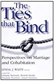 img - for The Ties that Bind: Perspectives on Marriage and Cohabitation (Social Institutions and Social Change Series) book / textbook / text book