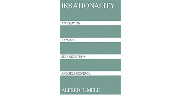 Synthesis Example Essay Irrationality An Essay On Akrasia Selfdeception And Selfcontrol  Alfred R Mele  Amazoncom Books What Is The Thesis In An Essay also Essays With Thesis Statements Irrationality An Essay On Akrasia Selfdeception And Selfcontrol  High School English Essay Topics