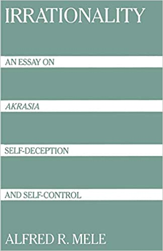 Persuasive Essays For High School Irrationality An Essay On Akrasia Selfdeception And Selfcontrol  Alfred R Mele  Amazoncom Books Modest Proposal Essay also Essays About Science Irrationality An Essay On Akrasia Selfdeception And Selfcontrol  Examples Of Thesis Essays