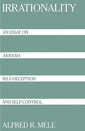 Irrationality: An Essay on Akrasia, Self-Deception, and Self-Control