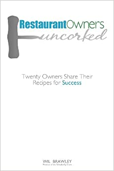 Restaurant Owners Uncorked: Twenty Owners Share Their Recipes for Success