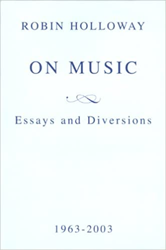 On Music Essays And Diversions Robin Holloway   On Music Essays And Diversions Robin Holloway  Amazoncom  Books