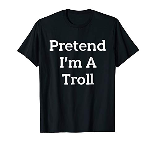 Pretend I'm A Troll Costume Funny Halloween Party T-Shirt for $<!--$16.84-->