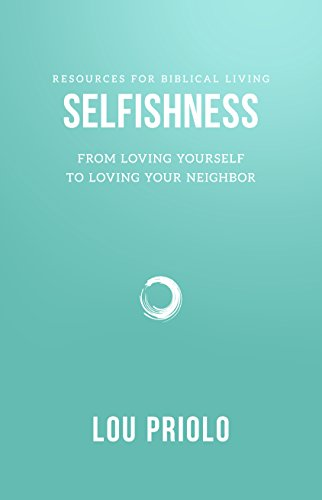 Selfishness: From Loving Yourself to Loving Your Neighbor (Resources for Biblical Living)