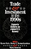 Trade and Investment in the 1990s : Experts Debate Japan-U. S. Issues, , 081470641X