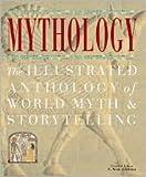 Mythology: The Illustrated Anthology of World Myth & StoryTelling