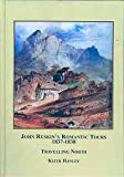John Ruskin's Romantic Tours, 1837-1838 : Travelling North, Hanley, Keith, 0773451919