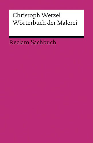 Wörterbuch der Malerei (Reclams Universal-Bibliothek) Broschiert – 1. April 2011 Christoph Wetzel Philipp jun. GmbH Verlag