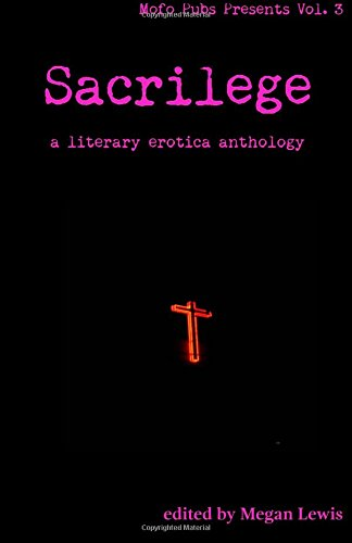 Sacrilege: A Literary Erotica Anthology (Mofo Pubs Presents) (Volume 3)
