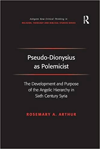 Pseudo-Dionysius as Polemicist: The Development and Purpose of the Angelic Hierarchy in Sixth Century Syria (Routledge New Critical Thinking in Religion, Theology and Biblical Studies)