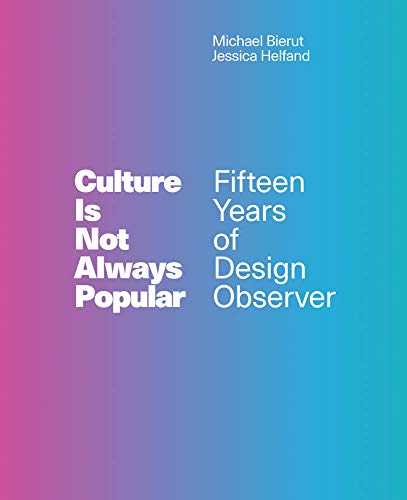 Culture Is Not Always Popular: Fifteen Years of Design Observer (The MIT Press)