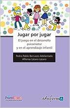 Jugar Por Jugar El Juego En El Desarrollo Psicomotor Y Aprendizaje Infantil Spanish Edition Lazaro Lazaro Alfonso Sanchez Ortega Amparo 9788467613056 Books