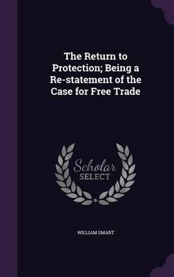 Download The Return to Protection; Being a Re-Statement of the Case for Free Trade(Hardback) - 2015 Edition pdf