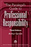 The Paralegal's Guide to Professional Responsibility, Arthur Garwin, 1614381755
