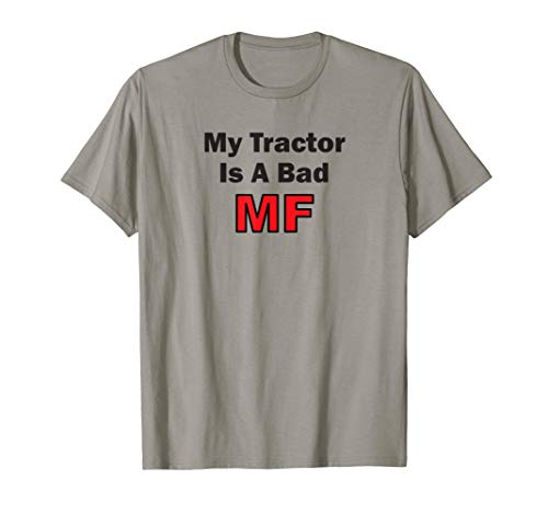 My Tractor Is A Bad MF Massey Ferguson Funny Farmer T-shirt from Hip Apparel