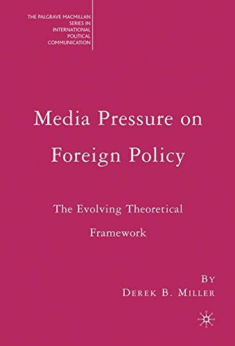 Media Pressure on Foreign Policy: The Evolving Theoretical Framework (The Palgrave Macmillan Series in International Pol