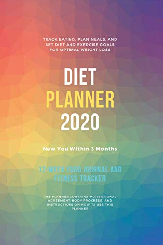 Diet Planner : 12-Week / New You Within 90 Days, Food Journal and Fitness Tracker 6 x 9 in – 111 Pages: Exercise & Diet Journal / Track Eating With … – Daily Food and Weight Loss Diary (First)
