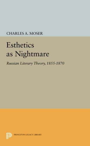 Esthetics as Nightmare: Russian Literary Theory, 1855-1870 (Princeton Legacy Library) PDF